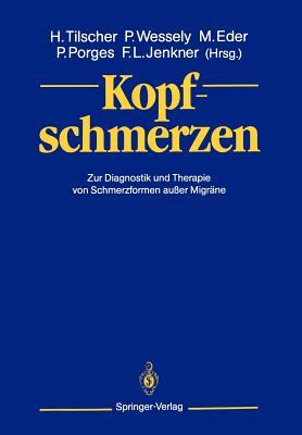 Kopfschmerzen: Zur Diagnostik Und Therapie Von Schmerzformen Au?er Migr?ne - Tilscher, Hans (Editor), and Wessely, Peter (Editor), and Eder, Manfred (Editor)