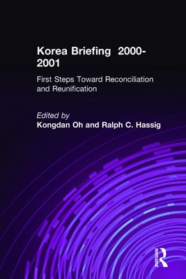 Korea Briefing: 2000-2001: First Steps Toward Reconciliation and Reunification - Oh, Kongdan