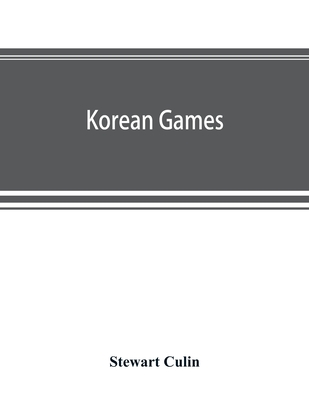Korean games: with notes on the corresponding games of China and Japan - Culin, Stewart