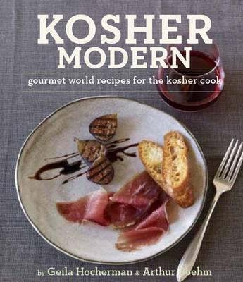 Kosher Modern: Gourmet World Recipes for the Kosher Cook - Hocherman, Geila, and Boehm, Arthur, and Schwartz, Arthur (Foreword by)