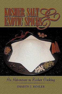 Kosher Salt and Exotic Spices: An Adventure in Kosher Cooking - Sharyn J Rosler