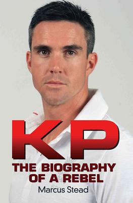 KP - the Biography of Kevin Pietersen - Stead, Marcus