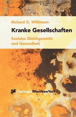Kranke Gesellschaften: Soziales Gleichgewicht Und Gesundheit - Wilkinson, Richard G, and Noack, R H (Foreword by), and Pitner, M -T (Translated by)