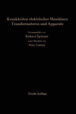Krankheiten Elektrischer Maschinen Transformatoren Und Apparate: Ursachen Und Folgen, Behebung Und Verhutung - Spieser, Robert (Editor)