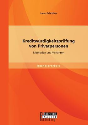 Kreditwurdigkeitsprufung Von Privatpersonen: Methoden Und Verfahren - Schreiber, Lucas