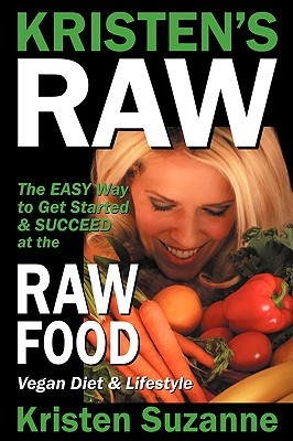 Kristen's Raw: The Easy Way to Get Started & Succeed at the Raw Food Vegan Diet & Lifestyle - Suzanne, Kristen