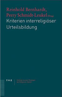Kriterien Interreligioser Urteilsbildung - Bernhardt, Reinhold (Editor), and Schmidt-Leukel, Perry (Editor)