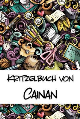 Kritzelbuch von Cainan: Kritzel- und Malbuch mit leeren Seiten f?r deinen personalisierten Vornamen - Publikationen, Nachwuchskunstler