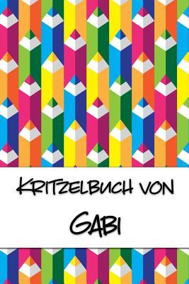 Kritzelbuch von Gabi: Kritzel- und Malbuch mit leeren Seiten f?r deinen personalisierten Vornamen - Publikationen, Nachwuchskunstler