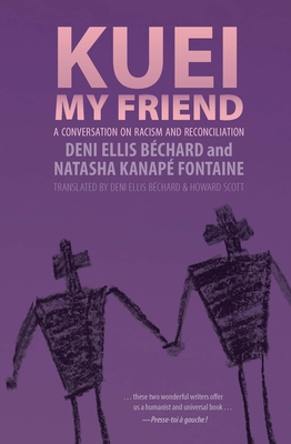 Kuei, My Friend: A Conversation on Racism and Reconciliation - Bechard, Deni Ellis, and Kanape Fontaine, Natasha, and Scott, Howard (Translated by)
