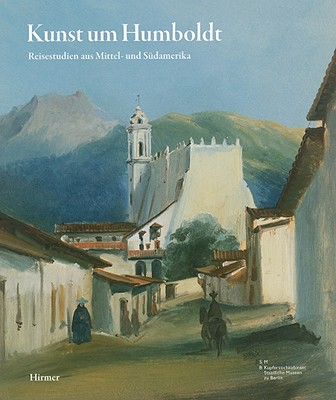 Kunst Um Humboldt: Reisestudien Aus Mittel-Und Sudamerika Von Rugendas, Bellermann, Und Hildebrandt - Achenbach, Sigrid