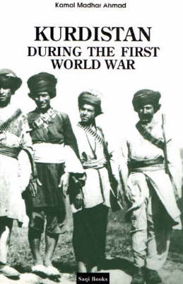 Kurdistan During the First World War - Ahmad, Kamal M, and Ibrahim, Ali Maher (Translated by), and Jaff, Akram (Foreword by)