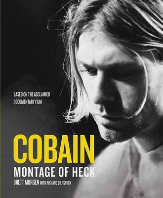 Kurt Cobain: A Montage of Heck - Morgen, Brett, and Bienstock, Richard