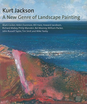 Kurt Jackson: A New Genre of Landscape Painting - Taylor, John Russell, Mr., and Jacobson, Howard, and Tooby, Mike