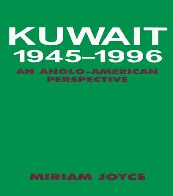 Kuwait, 1945-96, an Anglo-American Perspective - Joyce, Miriam