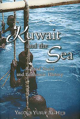 Kuwait and the Sea: A Brief Social and Economic History - Al-Hijji, Yacoub Yusuf