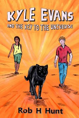 Kyle Evans and the Key to the Universe: Book One - Hunt, Rob H