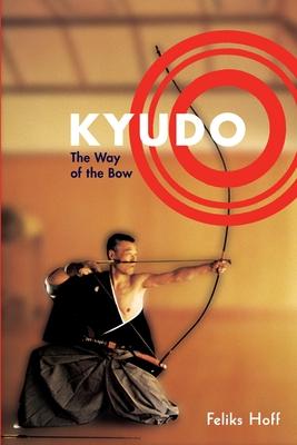 Kyudo: The Way of the Bow - Hoff, Feliks