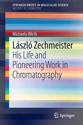 László Zechmeister: His Life and Pioneering Work in Chromatography - Wirth, Michaela