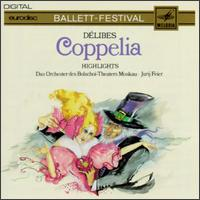 L�o D�libes: Coppelia [Highlights] - Bolshoi Theater Orchestra; Jurij Feier (conductor)