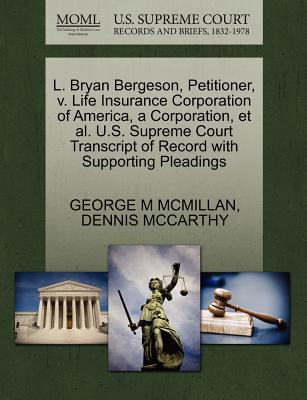 L. Bryan Bergeson, Petitioner, V. Life Insurance Corporation of America, a Corporation, et al. U.S. Supreme Court Transcript of Record with Supporting Pleadings - McMillan, George M, and McCarthy, Dennis