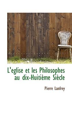 L' Glise Et Les Philosophes Au Dix-Huiti Me Si Cle - Lanfrey, Pierre