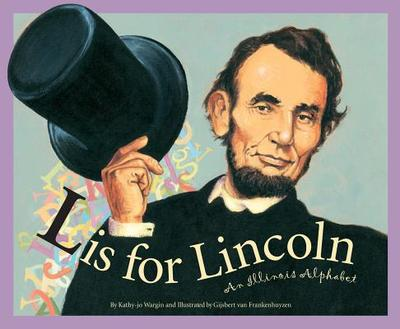 L Is for Lincoln: An Illinois - Wargin, Kathy-Jo