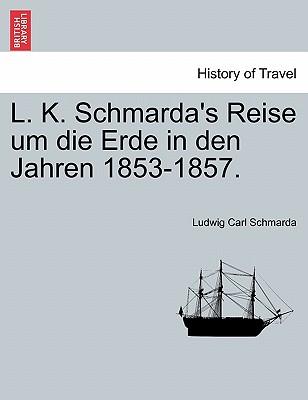 L. K. Schmarda's Reise Um Die Erde in Den Jahren 1853-1857. - Schmarda, Ludwig Carl