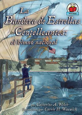 La Bandera de Estrellas Centelleantes (the Star-Spangled Banner): El Himno Nacional - Welch, Catherine A, and Warwick, Carrie (Illustrator)