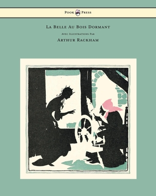 La Belle Au Bois Dormant - Avec Illustrations Par Arthur Rackham - Perrault, Charles