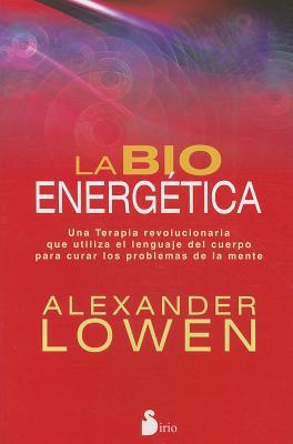 La Bioenergetica - Lowen, Alexander, M.D.