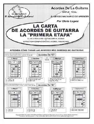 La Carta de Acordes de Guitarra la Primera Etapa: Aprenda Como Tocar las Acordes Mas Comunes de Guitarra! - Lopez, Chris