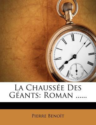 La Chaussee Des Geants: Roman ...... - Benoit, Pierre