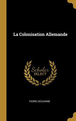 La Colonisation Allemande - Decharme, Pierre