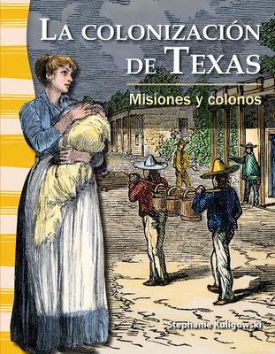 La Colonizacion de Texas: Misiones y Colonos - Kuligowski, Stephanie