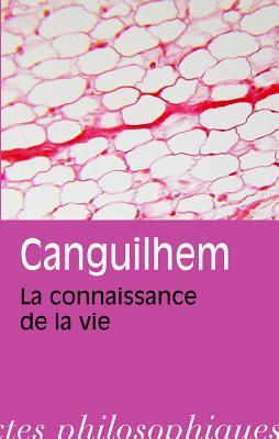 La Connaissance de La Vie - Canguilhem, Georges