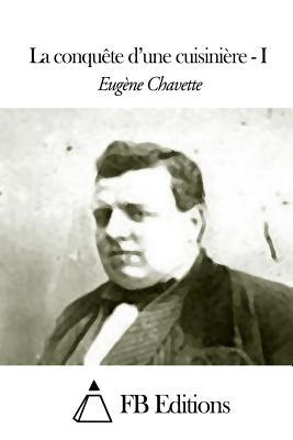 La conqu?te d'une cuisini?re - Tome I - Fb Editions (Editor), and Chavette, Eugene