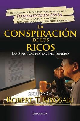 La Conspiracion de Los Ricos / Rich Dad's Conspiracy of the Rich: The 8 New Rules of Money: Las 8 Nuevas Reglas del Dinero - Kiyosaki, Robert T