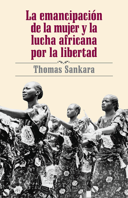 La Emancipacion De La Mujer Y La Lucha Africana Por La Libertad - Sankara, Thomas, and Anderson, Samantha (Translated by)