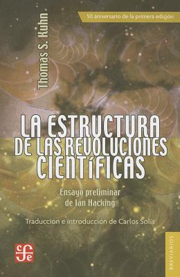 La Estructura de Las Revoluciones Cientificas - Kuhn, Thomas S, and Solis, Carlos (Translated by)
