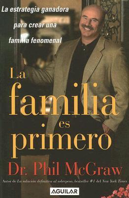 La Familia Es Primero: La Estrategia Ganadora Para Crear Una Familiar Fenomenal - McGraw, Phillip C, Ph.D.