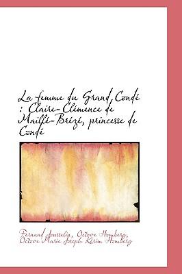 La Femme Du Grand Cond: Claire-CL Mence de Maill -Br Z, Princesse de Cond - Jousselin, Fernand, and Homberg, Octove