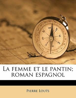 La Femme Et Le Pantin: Roman Espagnol - Lous, Pierre