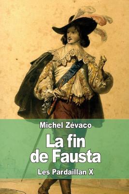 La Fin de Fausta: Les Pardaillan X - Zevaco, Michel