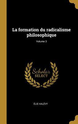 La Formation Du Radicalisme Philosophique; Volume 3 - Halevy, Elie