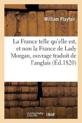 La France Telle Qu'elle Est, Et Non La France de Lady Morgan, Ouvrage Traduit de l'Anglais - Playfair-W