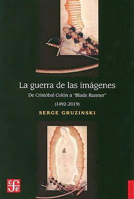 "La Guerra de las Imagenes: de Cristobal Colon A ""Blade Runner"" (1492-2019) - Gruzinski, Serge"