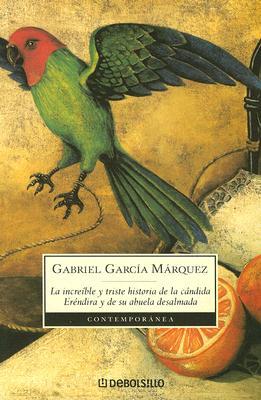 La Increible y Triste Historia de la Candida Erendira y de su Abuela Desalmada - Garc?a Mßrquez, Gabriel