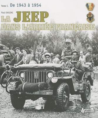 La Jeep Dans L'Armee Francaise: 1942-1950, from Tunisia to Indochina v. 1 - Gaujac, Paul