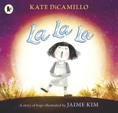 La La La: A Story of Hope - DiCamillo, Kate